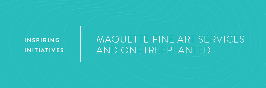 Inspiring Initiatives: Maquette Fine Art Services and OneTreePlanted